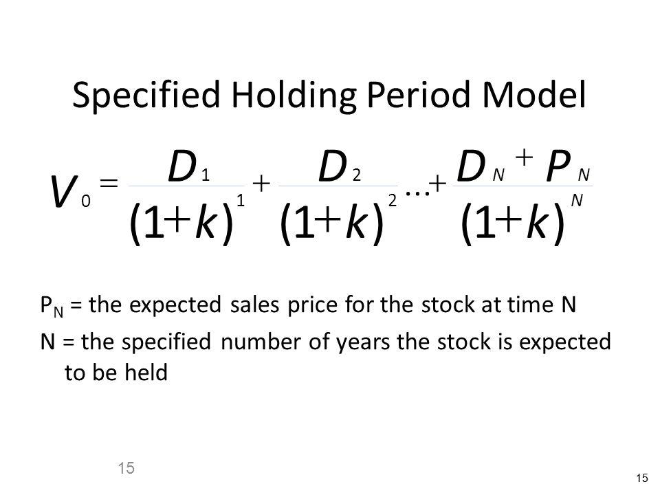 15 Specified Holding Period Model 0 1 1 2 2 111 V D k D k DP k NN N    ()()()...