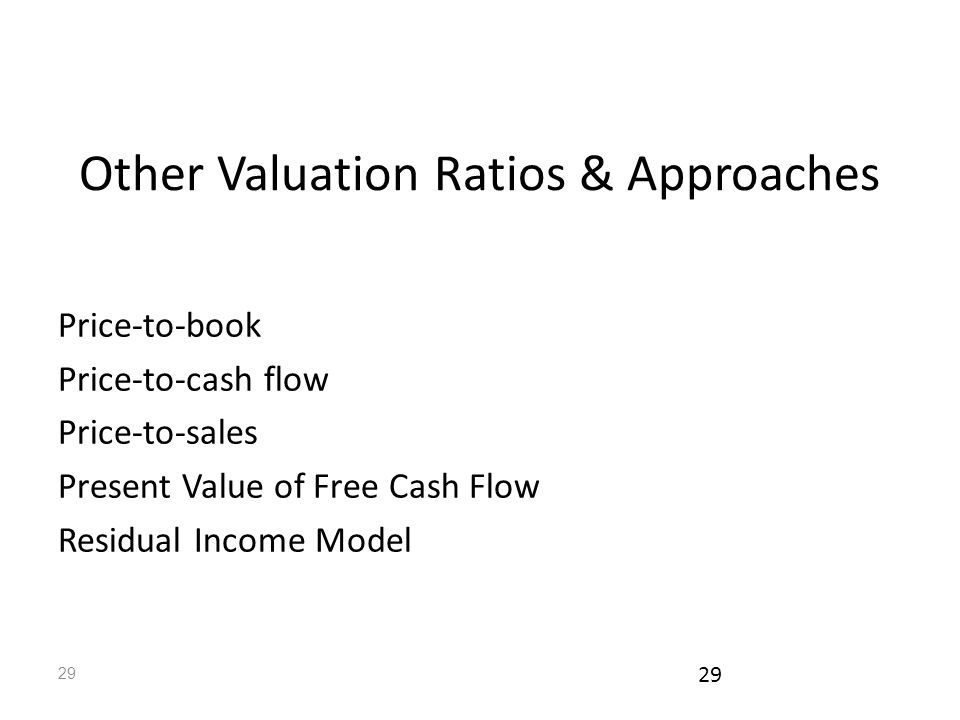 29 Other Valuation Ratios & Approaches Price-to-book Price-to-cash flow Price-to-sales Present Value of Free Cash Flow Residual Income Model