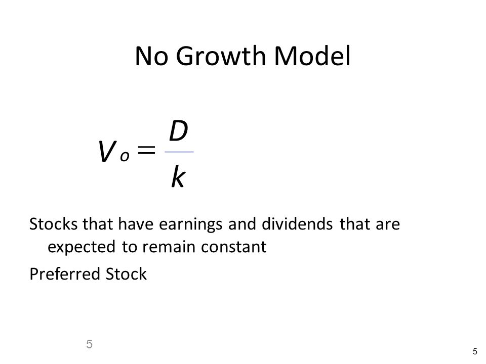55 5 No Growth Model V D k o  Stocks that have earnings and dividends that are expected to remain constant Preferred Stock