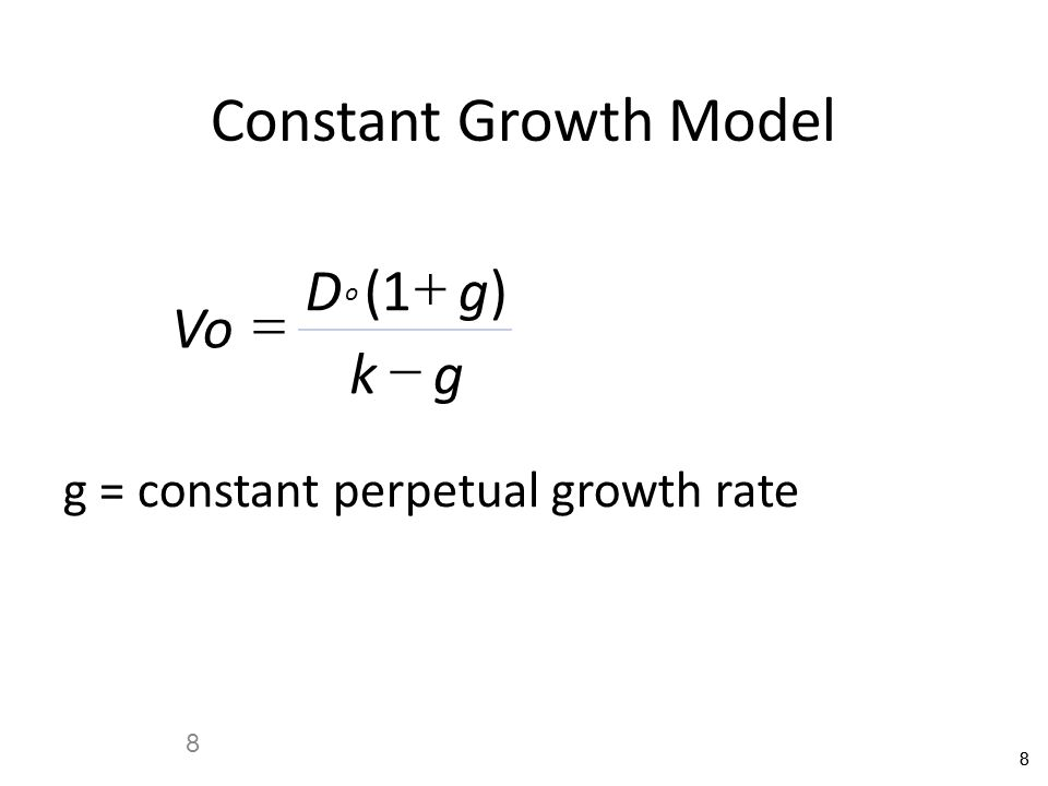 88 8 Constant Growth Model Vo Dg kg o    ()1 g = constant perpetual growth rate