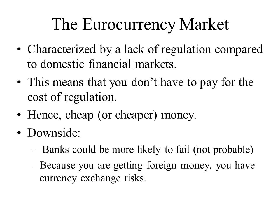 Eurocurrency It's not the Euro. It is any currency banked outside its country of origin.