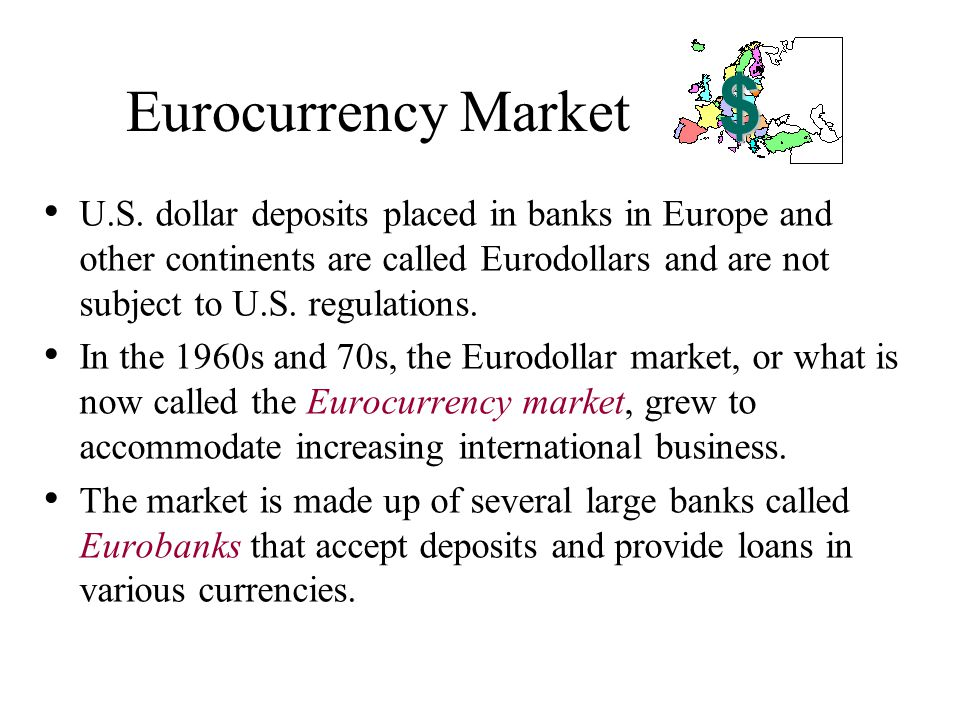 The Eurocurrency Market Characterized by a lack of regulation compared to domestic financial markets.