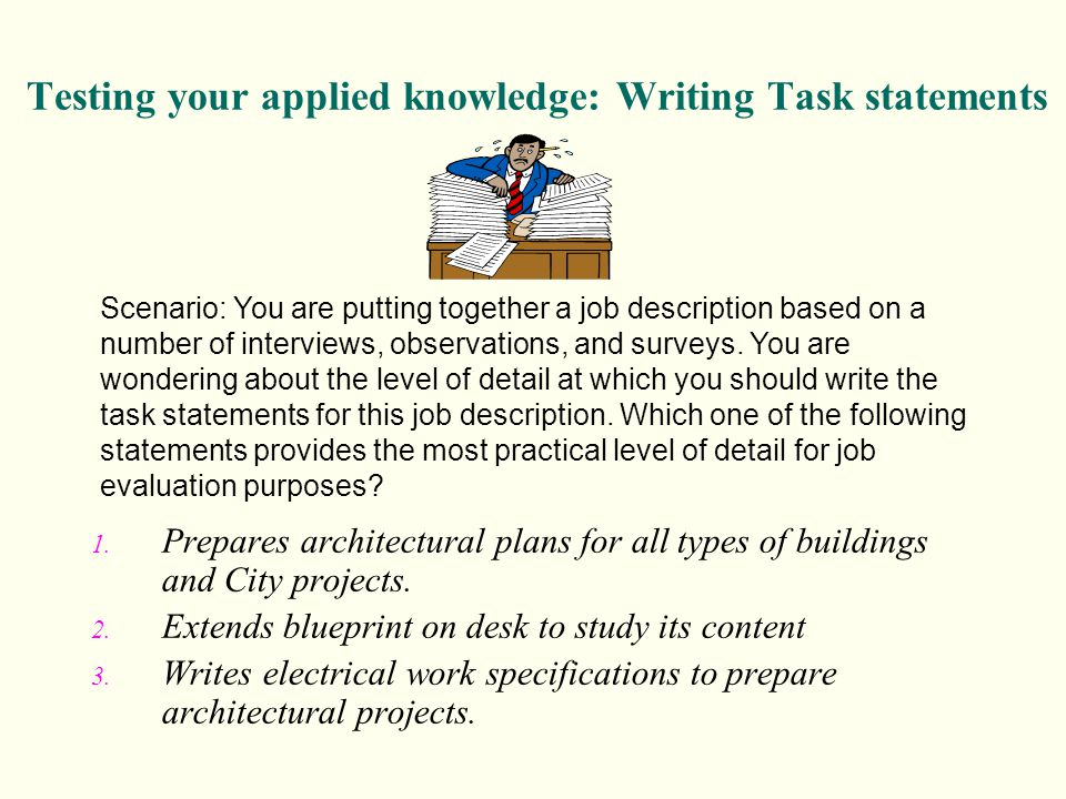 Testing your applied knowledge: Writing Task statements 1. Prepares architectural plans for all types of buildings and City projects. 2. Extends bluep