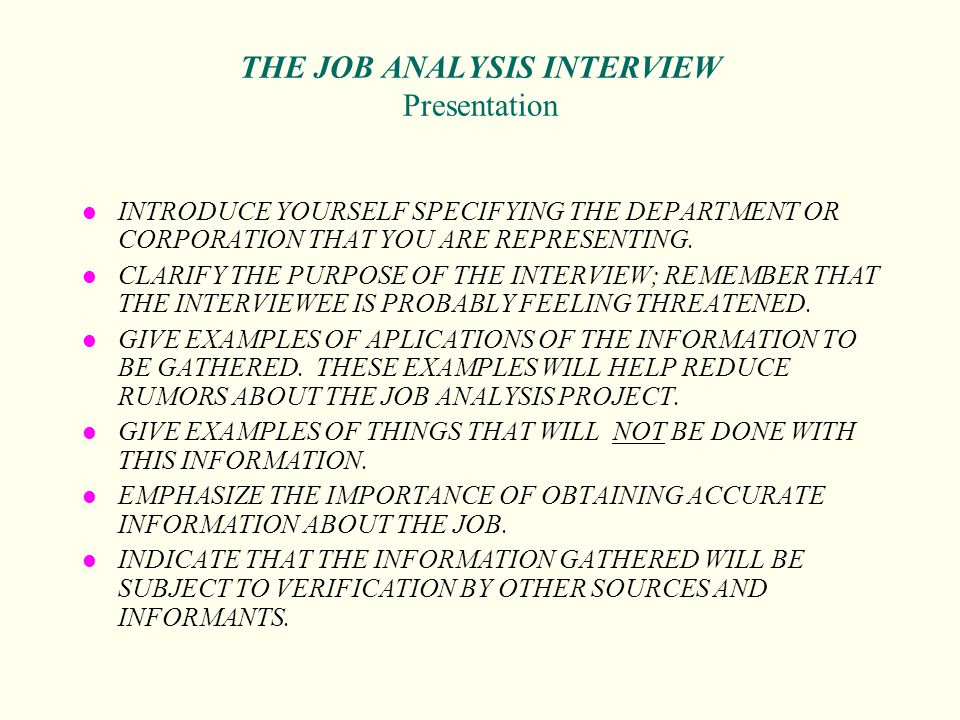 THE JOB ANALYSIS INTERVIEW Presentation l INTRODUCE YOURSELF SPECIFYING THE DEPARTMENT OR CORPORATION THAT YOU ARE REPRESENTING. l CLARIFY THE PURPOSE