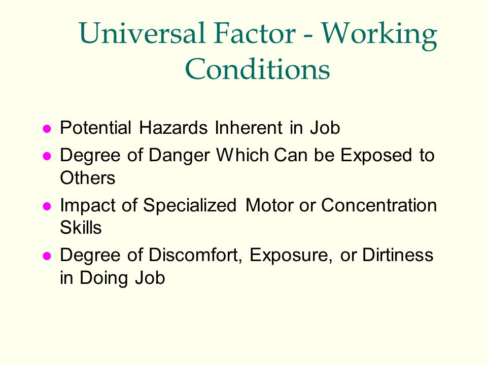 Universal Factor - Working Conditions l Potential Hazards Inherent in Job l Degree of Danger Which Can be Exposed to Others l Impact of Specialized Mo