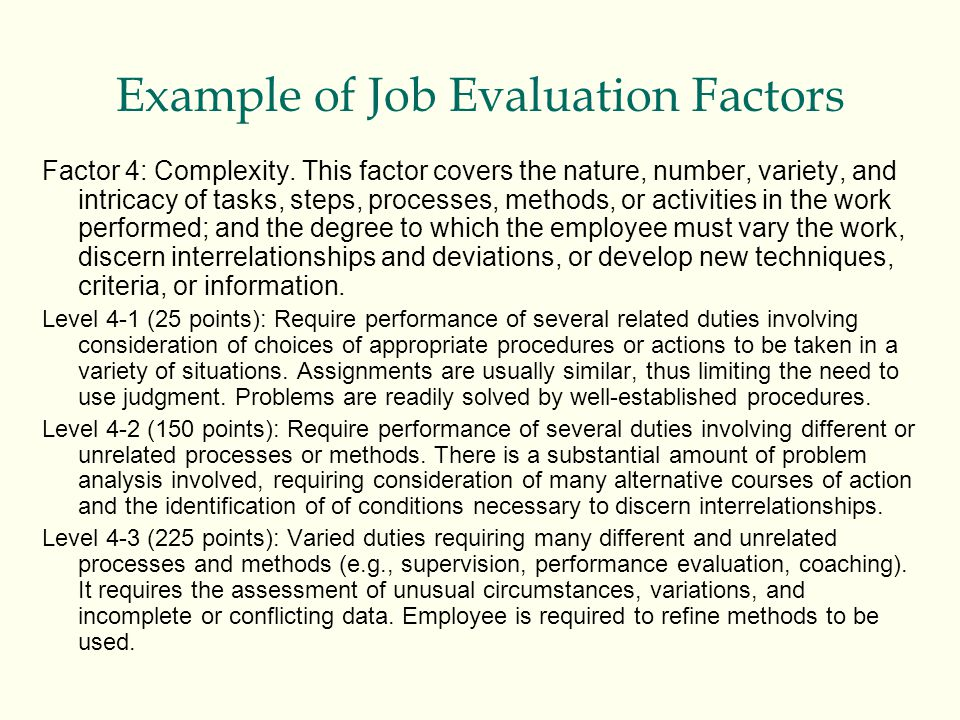 Factor 4: Complexity. This factor covers the nature, number, variety, and intricacy of tasks, steps, processes, methods, or activities in the work per
