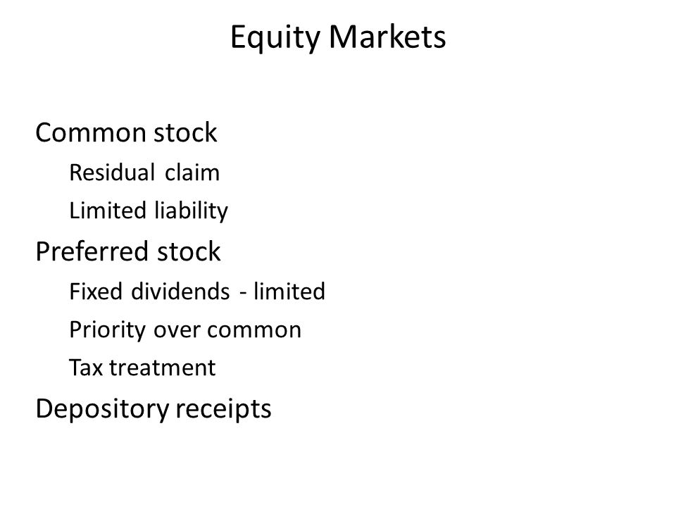 Equity Markets Common stock Residual claim Limited liability Preferred stock Fixed dividends - limited Priority over common Tax treatment Depository r