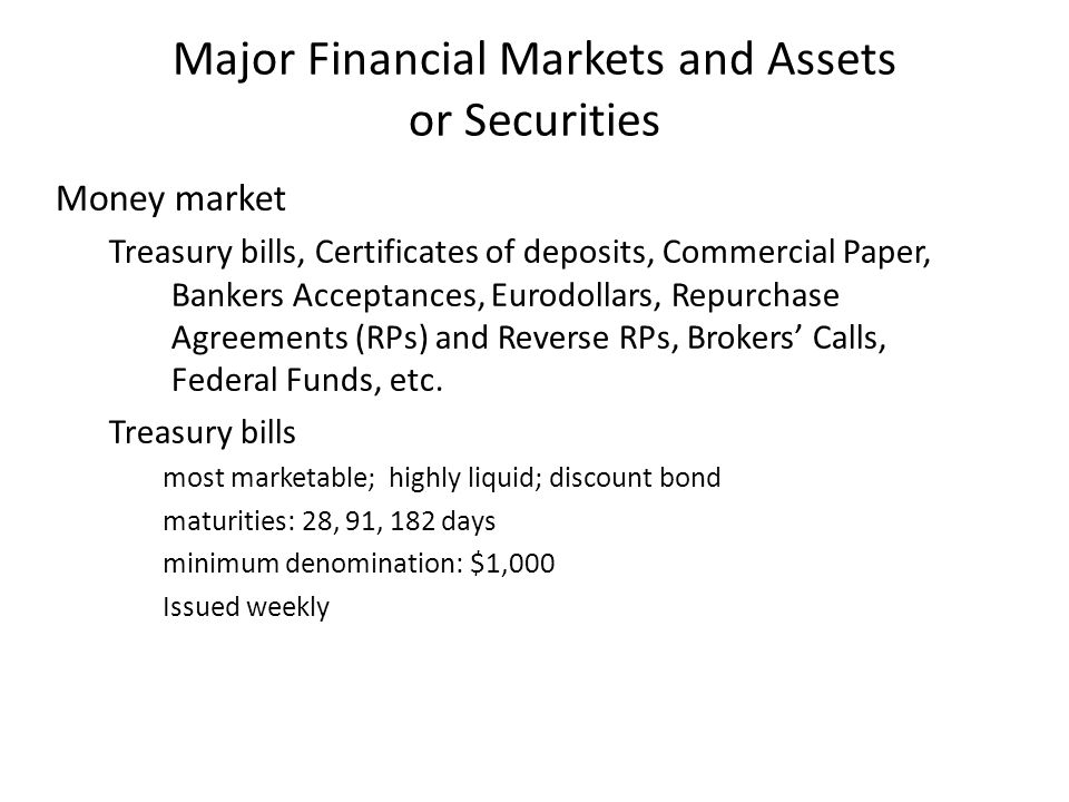 Major Financial Markets and Assets or Securities Money market Treasury bills, Certificates of deposits, Commercial Paper, Bankers Acceptances, Eurodol