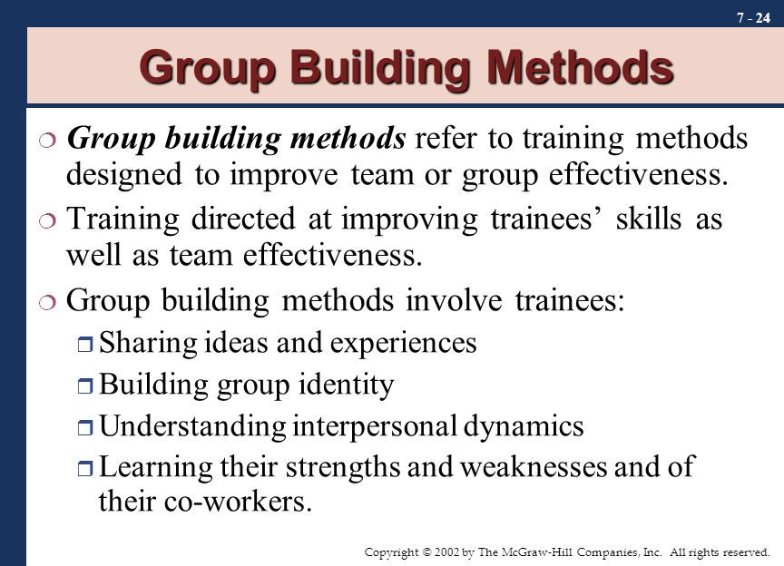 Copyright © 2002 by The McGraw-Hill Companies, Inc. All rights reserved. 7 - 24 Group Building Methods  Group building methods refer to training meth