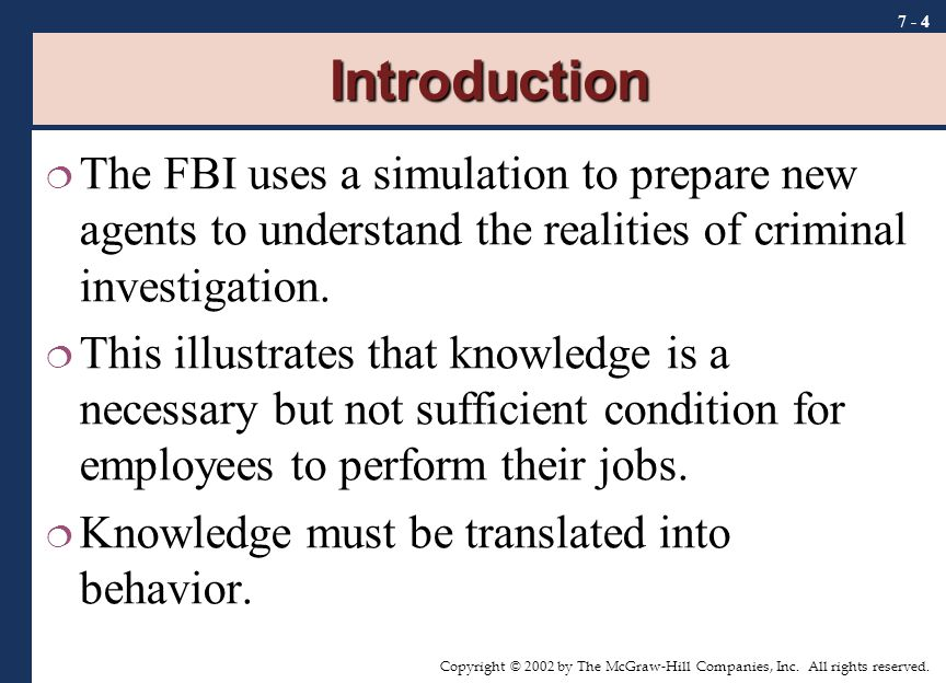 Copyright © 2002 by The McGraw-Hill Companies, Inc. All rights reserved. 7 - 4 Introduction  The FBI uses a simulation to prepare new agents to under