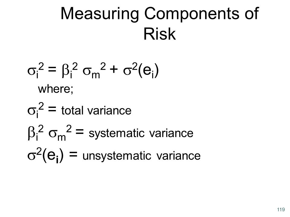 119 Measuring Components of Risk  i 2 =  i 2  m 2 +  2 (e i ) where;  i 2 = total variance  i 2  m 2 = systematic variance  2 (e i ) = unsyste