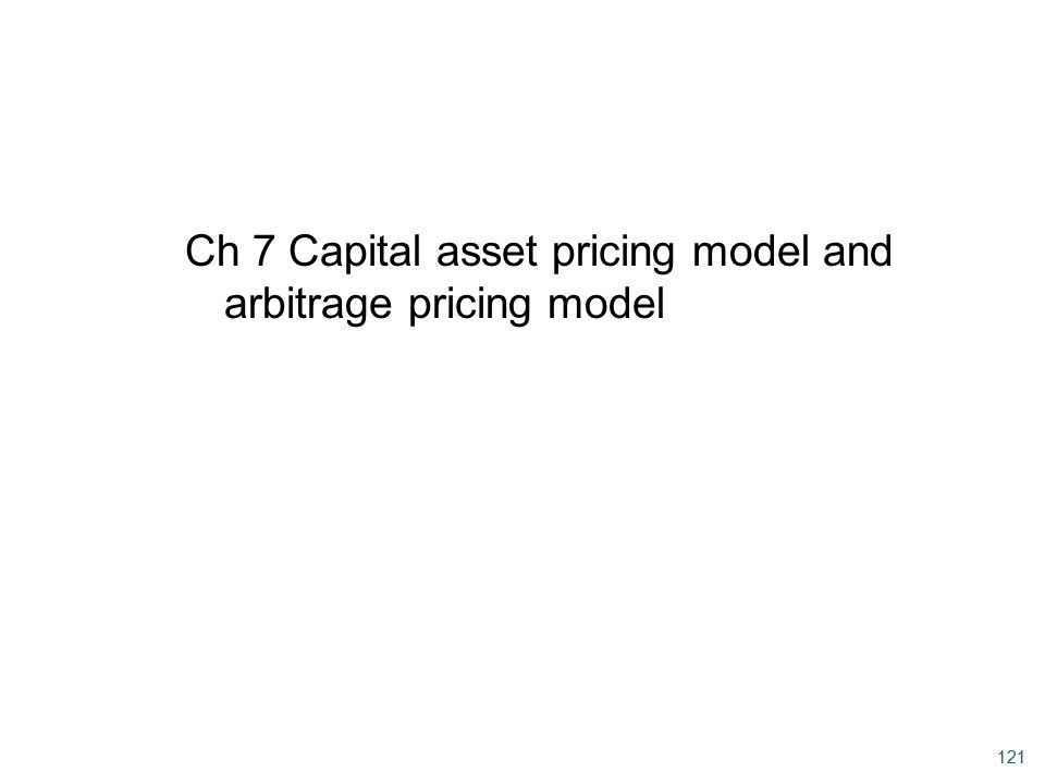 121 Ch 7 Capital asset pricing model and arbitrage pricing model