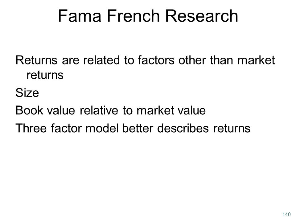 140 Fama French Research Returns are related to factors other than market returns Size Book value relative to market value Three factor model better d
