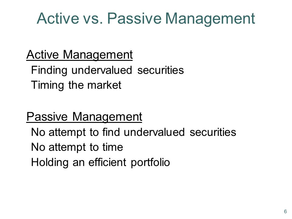 66 Active vs. Passive Management Active Management Finding undervalued securities Timing the market Passive Management No attempt to find undervalued
