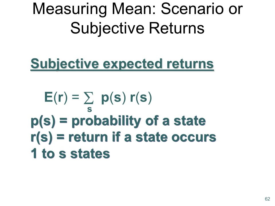 62 Subjective expected returns p(s) = probability of a state r(s) = return if a state occurs 1 to s states p(s) = probability of a state r(s) = return
