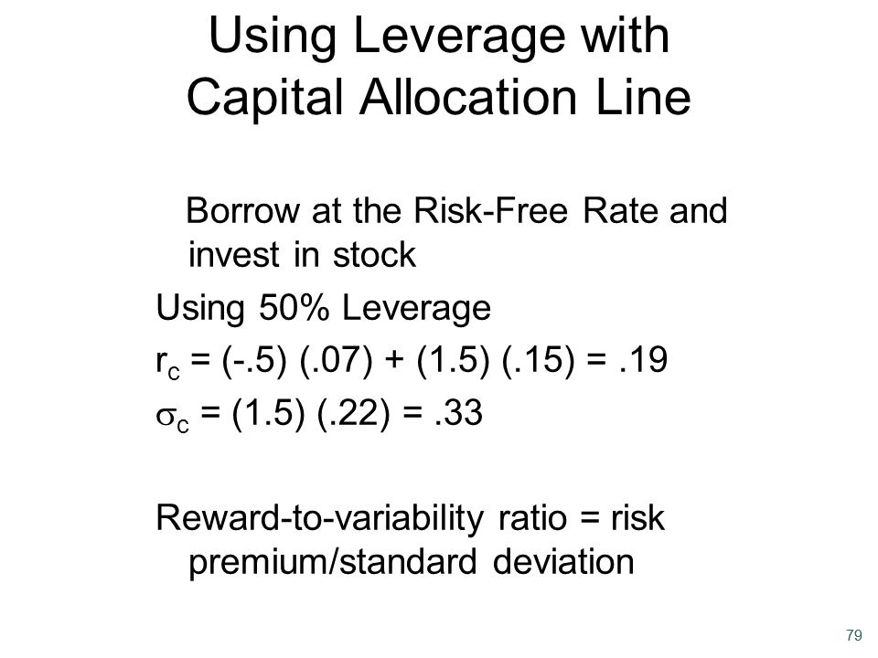 79 Using Leverage with Capital Allocation Line Borrow at the Risk-Free Rate and invest in stock Using 50% Leverage r c = (-.5) (.07) + (1.5) (.15) =.1