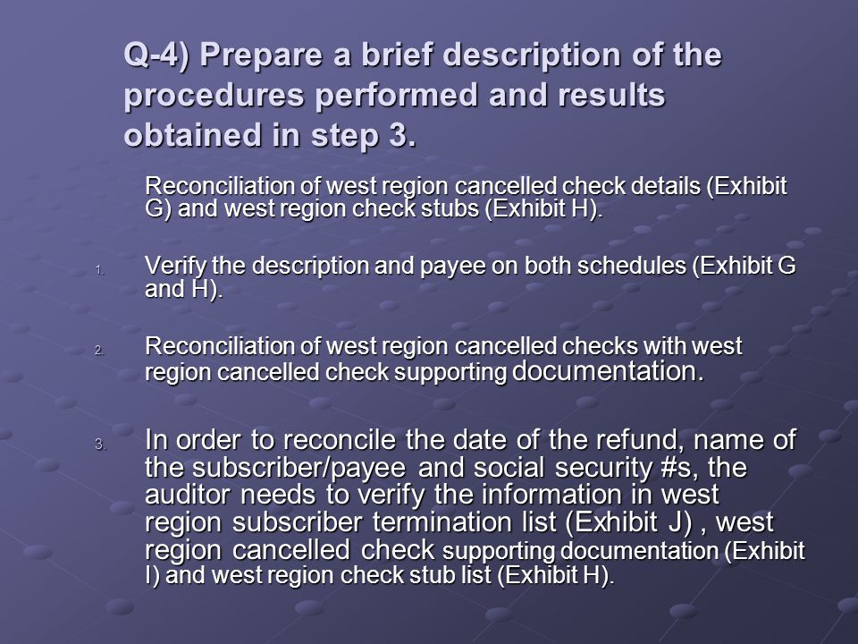 Q-4) Prepare a brief description of the procedures performed and results obtained in step 3. Reconciliation of west region cancelled check details (Ex