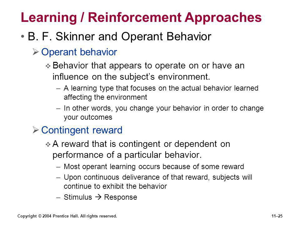 Copyright © 2004 Prentice Hall.All rights reserved.11–25 Learning / Reinforcement Approaches B.