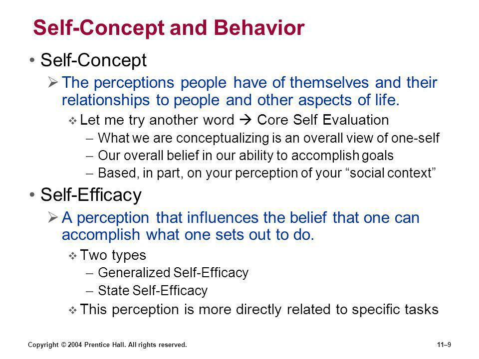 Copyright © 2004 Prentice Hall. All rights reserved.11–9 Self-Concept and Behavior Self-Concept  The perceptions people have of themselves and their