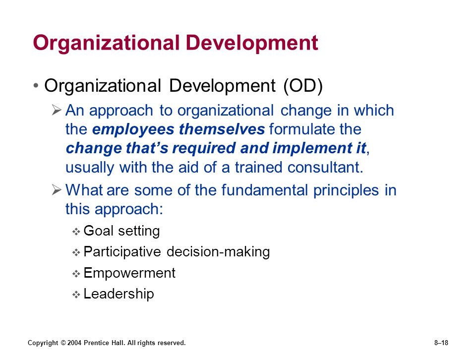 Copyright © 2004 Prentice Hall. All rights reserved.8–18 Organizational Development Organizational Development (OD)  An approach to organizational ch