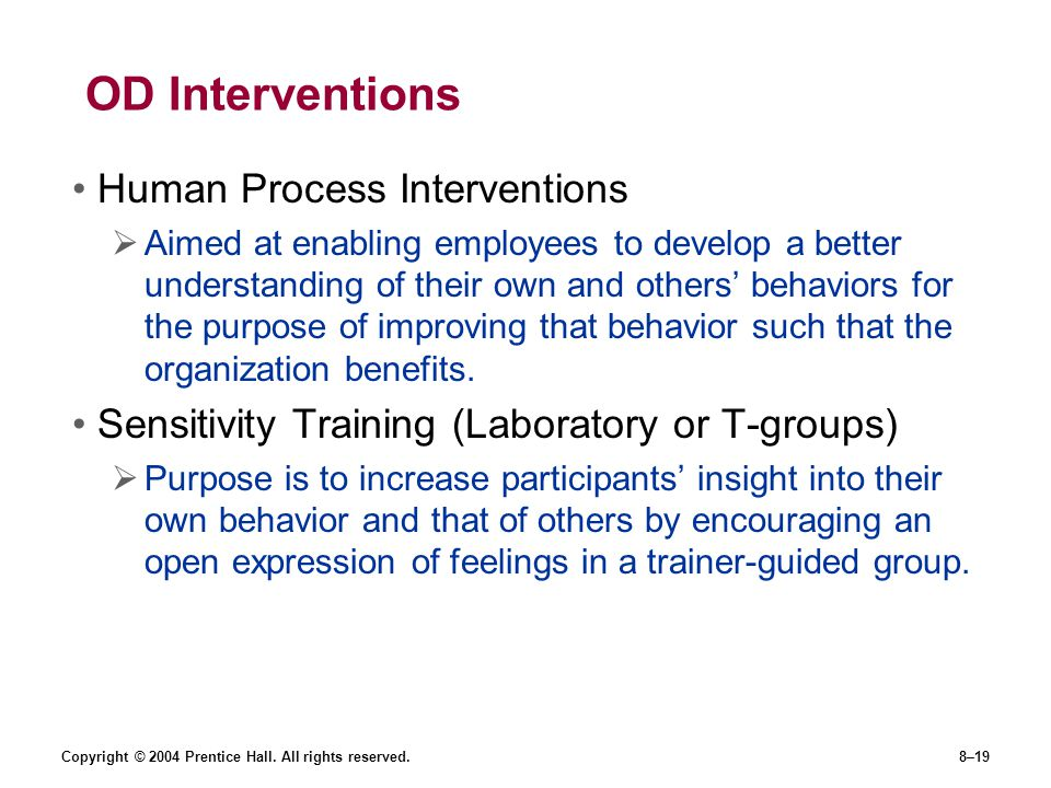 Copyright © 2004 Prentice Hall. All rights reserved.8–19 OD Interventions Human Process Interventions  Aimed at enabling employees to develop a bette