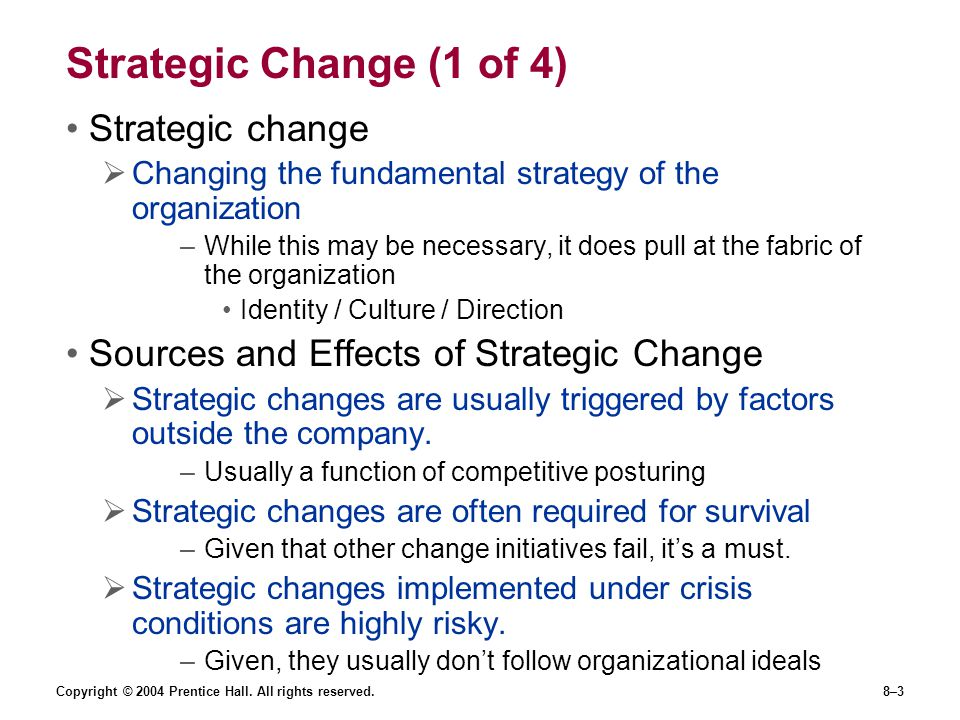 Copyright © 2004 Prentice Hall. All rights reserved.8–3 Strategic Change (1 of 4) Strategic change  Changing the fundamental strategy of the organiza