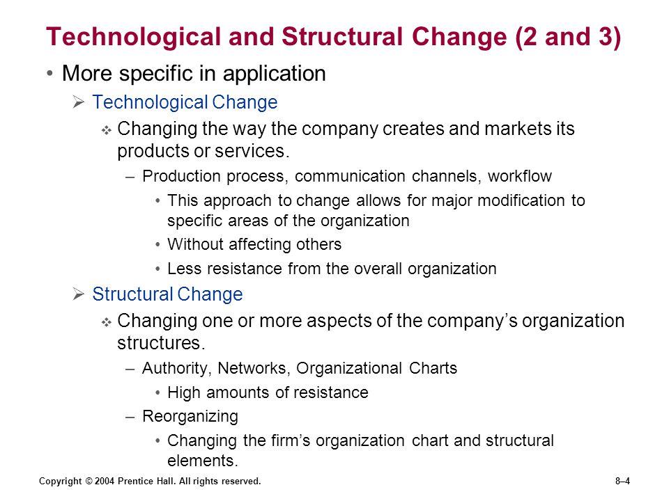 Copyright © 2004 Prentice Hall. All rights reserved.8–4 Technological and Structural Change (2 and 3) More specific in application  Technological Cha