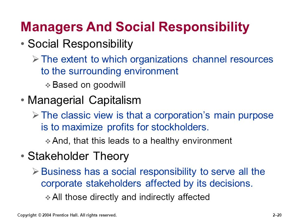 Copyright © 2004 Prentice Hall. All rights reserved.2–20 Managers And Social Responsibility Social Responsibility  The extent to which organizations