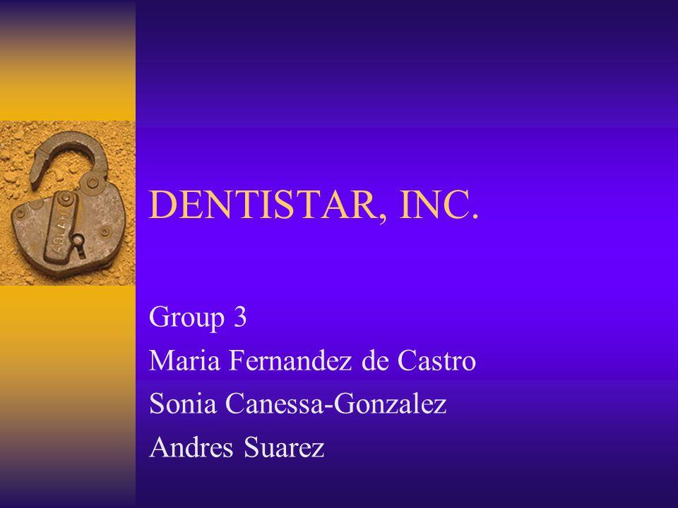 DENTISTAR, INC. Group 3 Maria Fernandez de Castro Sonia Canessa-Gonzalez Andres Suarez
