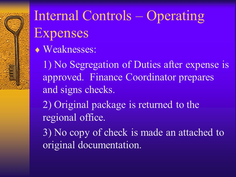Internal Controls – Operating Expenses  Weaknesses: 1) No Segregation of Duties after expense is approved. Finance Coordinator prepares and signs che