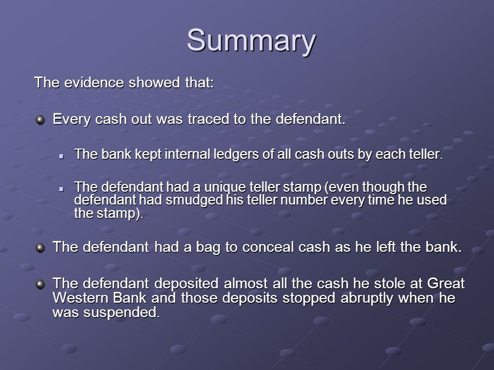 Summary The evidence showed that: Every cash out was traced to the defendant.