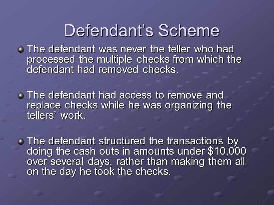 The defendant was never the teller who had processed the multiple checks from which the defendant had removed checks. The defendant had access to remo