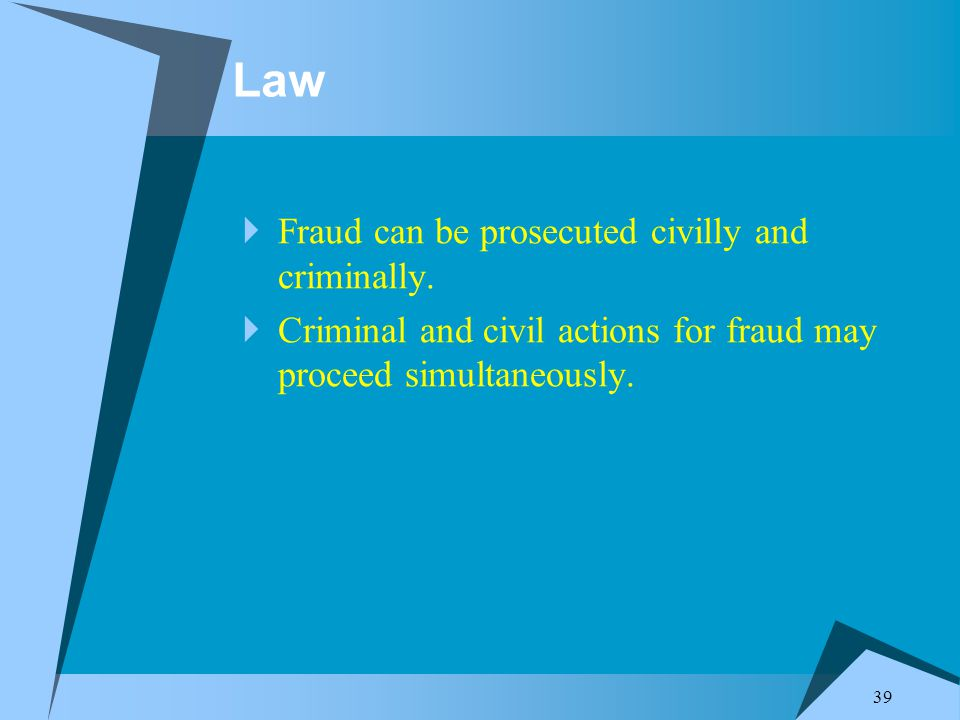 39 Law  Fraud can be prosecuted civilly and criminally.