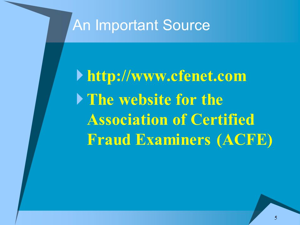 5 An Important Source  http://www.cfenet.com  The website for the Association of Certified Fraud Examiners (ACFE)