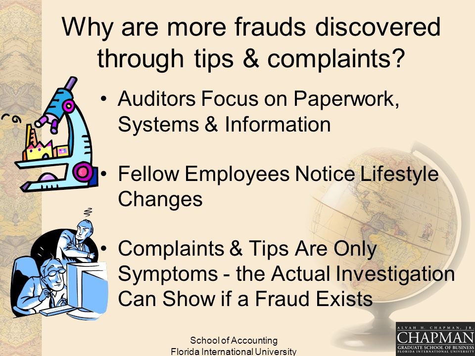 School of Accounting Florida International University Why are more frauds discovered through tips & complaints.