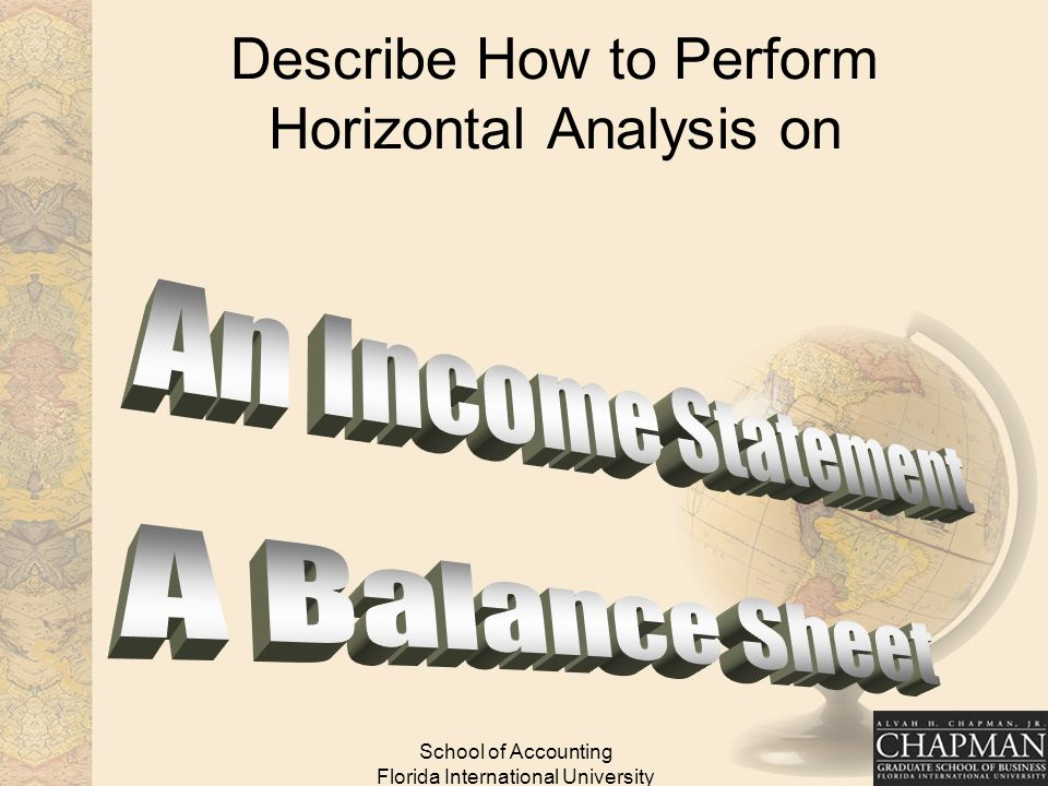School of Accounting Florida International University Describe How to Perform Horizontal Analysis on