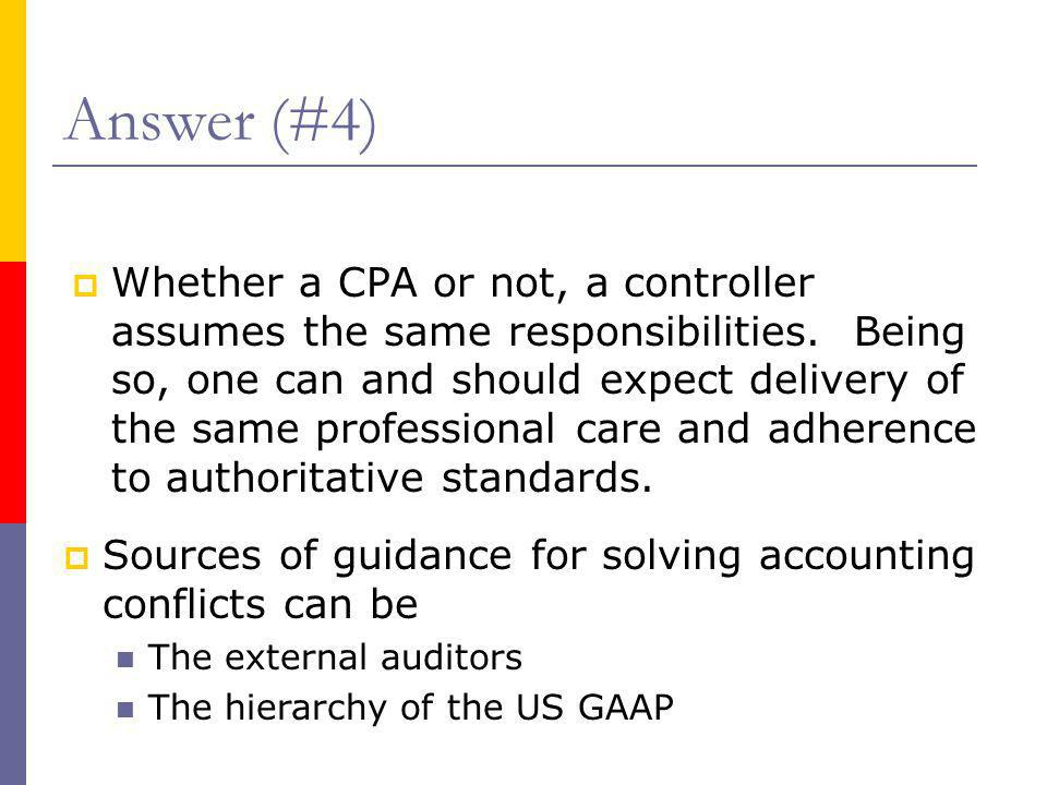  Whether a CPA or not, a controller assumes the same responsibilities. Being so, one can and should expect delivery of the same professional care and
