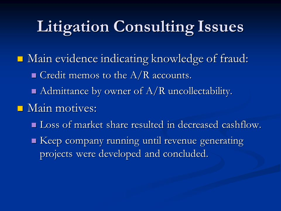 Litigation Consulting Issues Main evidence indicating knowledge of fraud: Main evidence indicating knowledge of fraud: Credit memos to the A/R account
