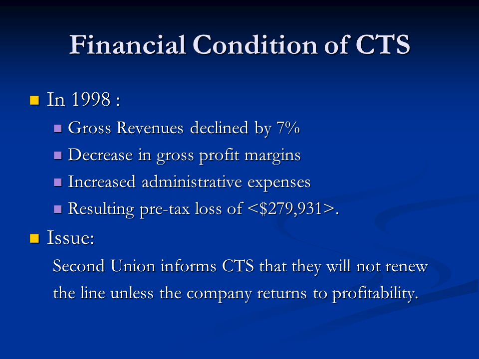 Issue at hand for CTS CTS would go out of business if the bank line was discontinued.