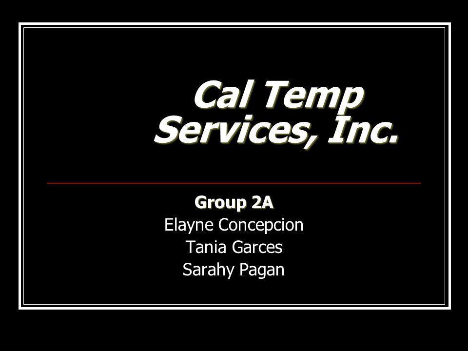 Cal Temp Services, Inc. Group 2A Elayne Concepcion Tania Garces Sarahy Pagan