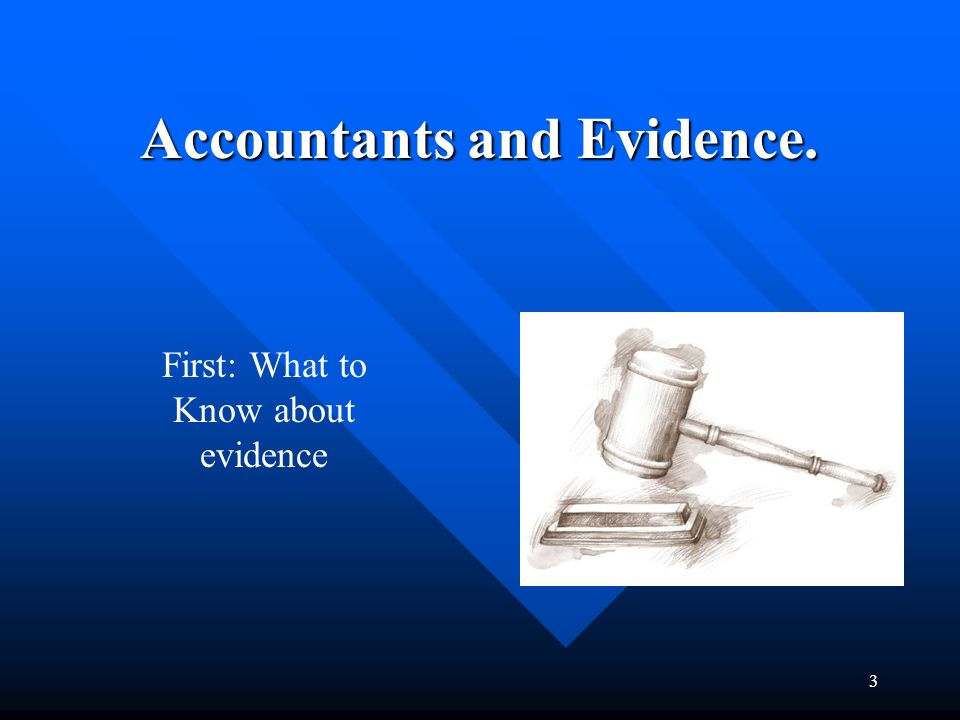 13 Qualifying as an Expert Witness Under the Federal Rules of Evidence, a judge will permit an accountant to testify as an expert witness only if the judge decides that: –The accountant's testimony will help the jurors or judge understand the evidence or determine a fact in issue –The accountant is qualified as an exert by knowledge, skill, experience, training or education –The accountant can show that his or her testimony (a) will be based on sufficient facts or data and (b) will be the product of reliable principles and methods that have been applied reliably to the facts of the case