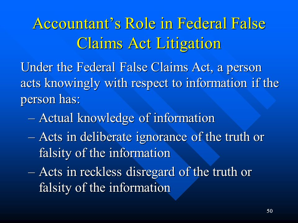 49 Accountant's Role in Federal False Claims Act Litigation Typical questions that accountants help courts to answer are: –What costs should be included in the contract.