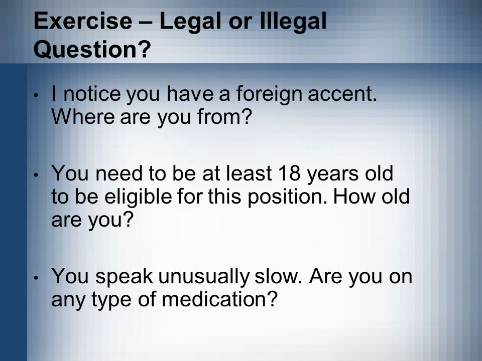 Exercise – Legal or Illegal Question. I notice you have a foreign accent.