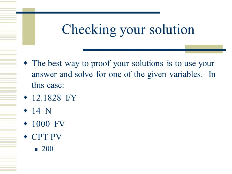Checking your solution  The best way to proof your solutions is to use your answer and solve for one of the given variables.