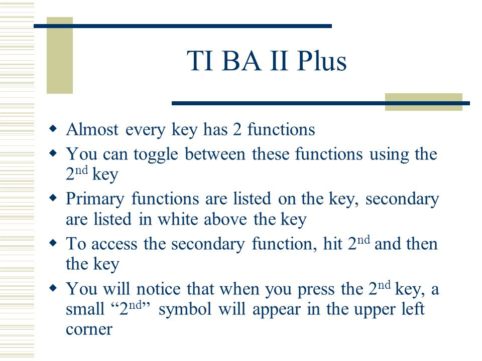 TI BA II Plus – Clearing the memory  CE/C – clears the display  2 nd MEM 2 nd CLR Work – clears all 10 memory locations and the display  2 nd QUIT 2 nd CLR TVM – clears the TVM worksheet