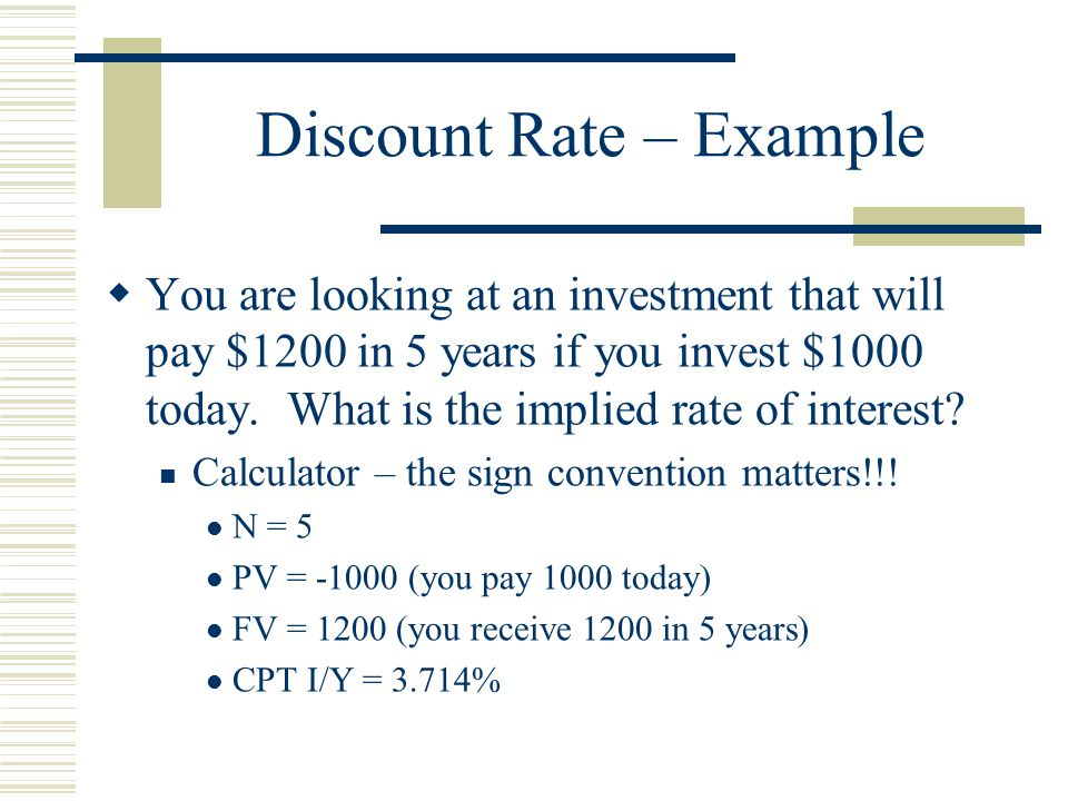 Discount Rate – Example  You are looking at an investment that will pay $1200 in 5 years if you invest $1000 today.