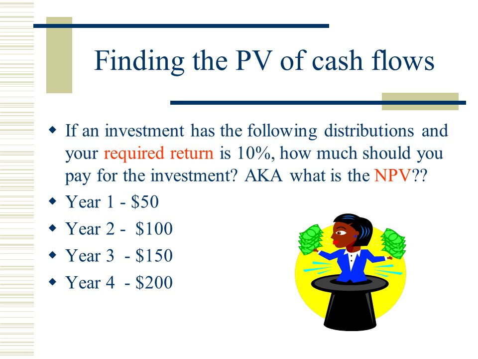 Finding the PV of cash flows  If an investment has the following distributions and your required return is 10%, how much should you pay for the investment.