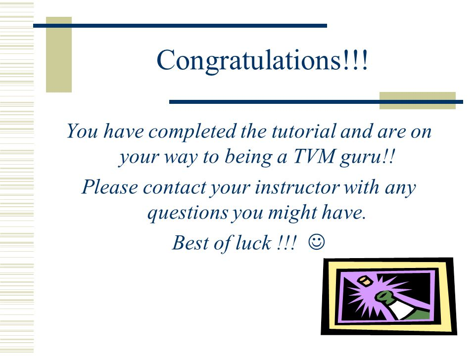 Congratulations!!. You have completed the tutorial and are on your way to being a TVM guru!.