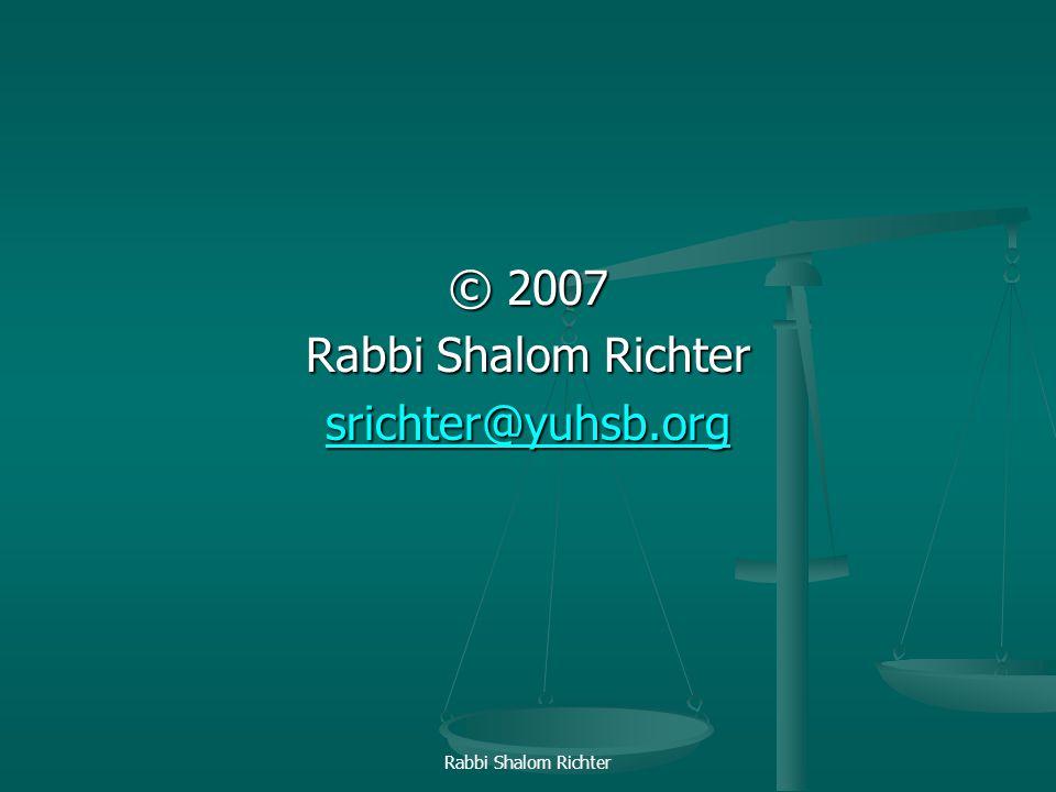 Rabbi Shalom Richter © 2007 Rabbi Shalom Richter srichter@yuhsb.org