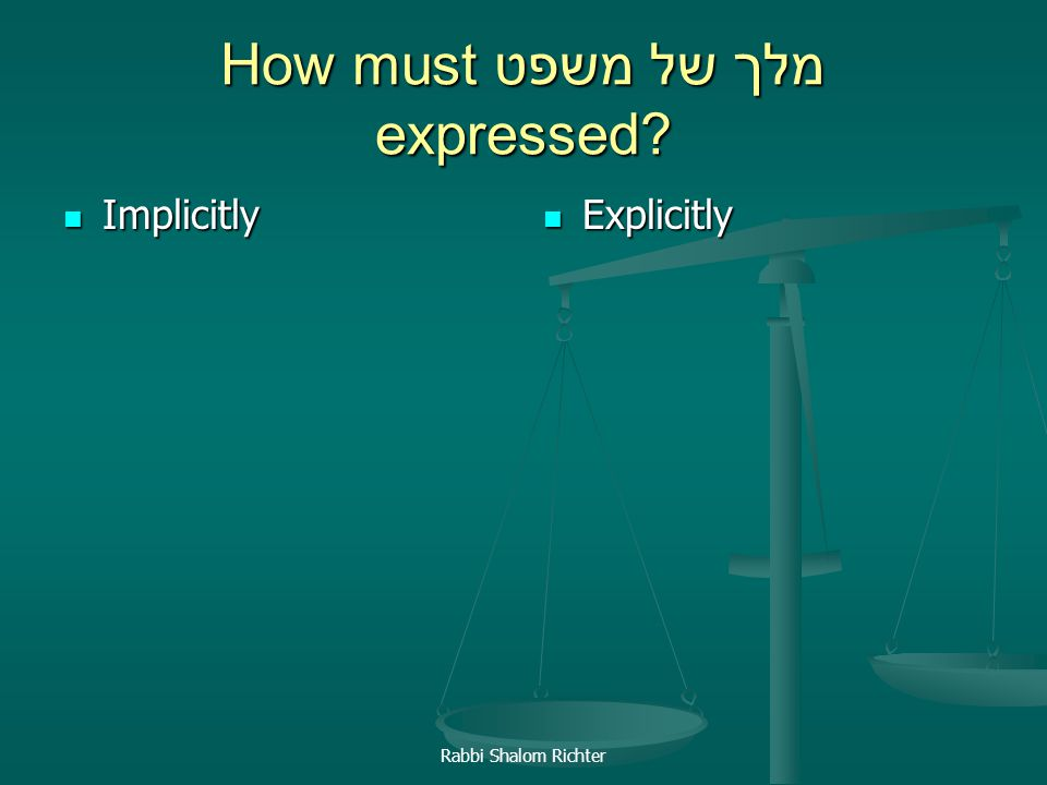 Rabbi Shalom Richter How must מלך של משפט expressed? Implicitly Implicitly Explicitly